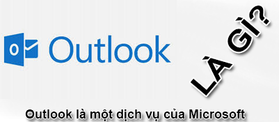 Outlook Là Gì? Tìm Hiểu Outlook Là Gì?