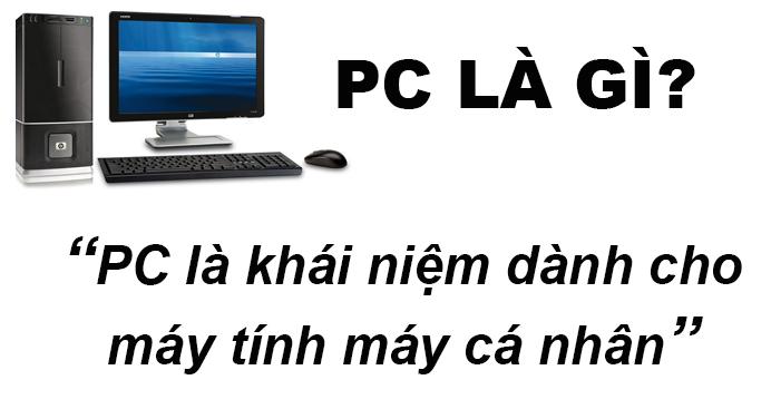 PC Là Gì? PC Là Máy Tính Để Bàn Có Phải Không?