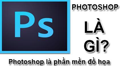 Photoshop Là Gì? Tìm Hiểu Về Photoshop Là Gì?