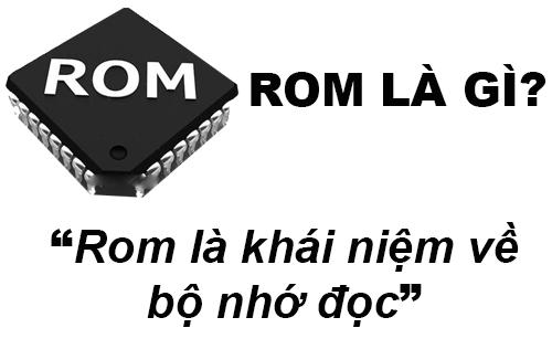 Rom Là Gì? Khái Niệm Rom Là Gì?