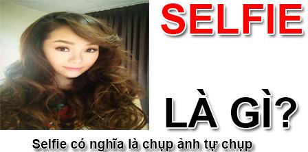 Selfie Là Gì? Tìm Hiểu Về Selfie Là Gì?
