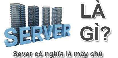 Server Là Gì? Tìm Hiểu Về Server Là Gì?