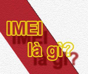 Số IMEI Là Gì? Tim Hiểu Về Số IMEI Là Gì?