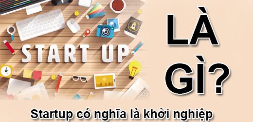 Startup Là Gì? Tìm Hiểu Về Startup Là Gì?