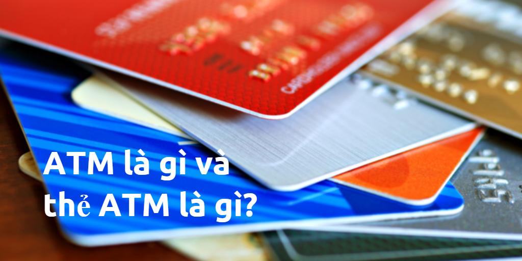 Thẻ ATM là gì? Lợi ích của máy ATM cùng thẻ ATM