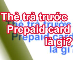 Tìm Hiểu Về Thẻ Trả Trước Prepaid Card Là Gì?