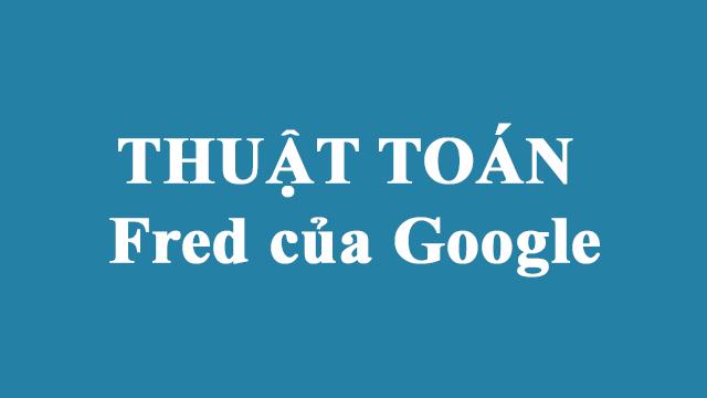 Tìm Hiểu Về Thuật Toán Google Fred Là Gì?