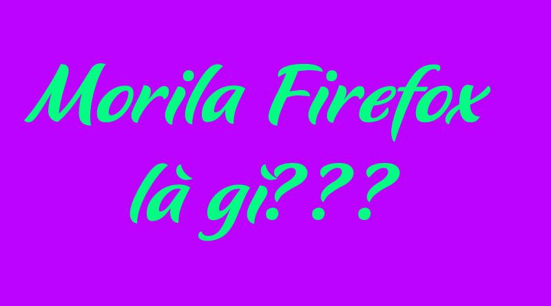 Tìm Hiểu Về Trình duyệt Morila Firefox Là Gì?