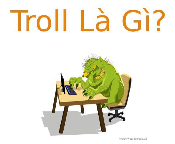 Troll là gì? Một số kiểu Troll phổ biến hiện nay