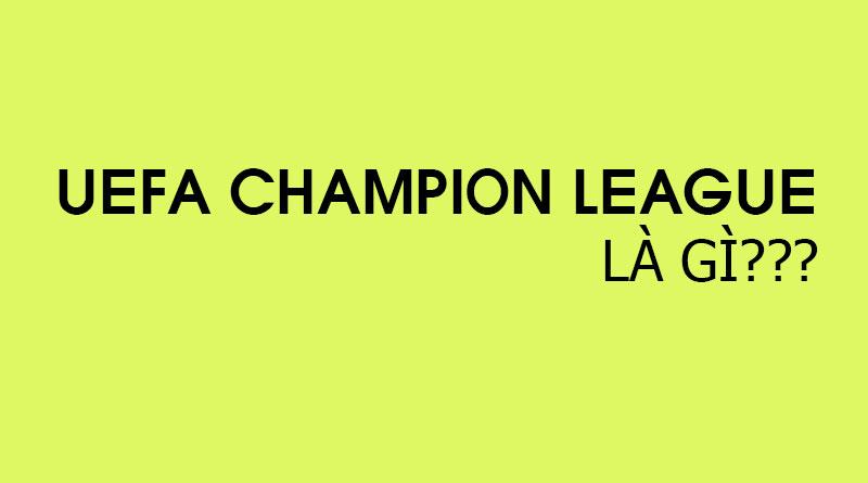 UEFA Champion League Là Gì? Tìm Hiểu Về UEFA Champion League Là Gì?