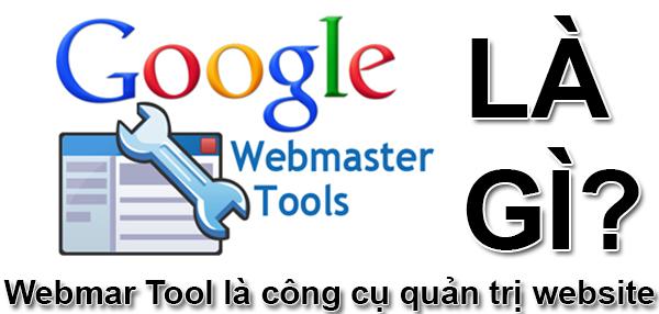 Webmaster Tool Là Gì? Tìm Hiểu Về Webmaster Tool Là Gì?