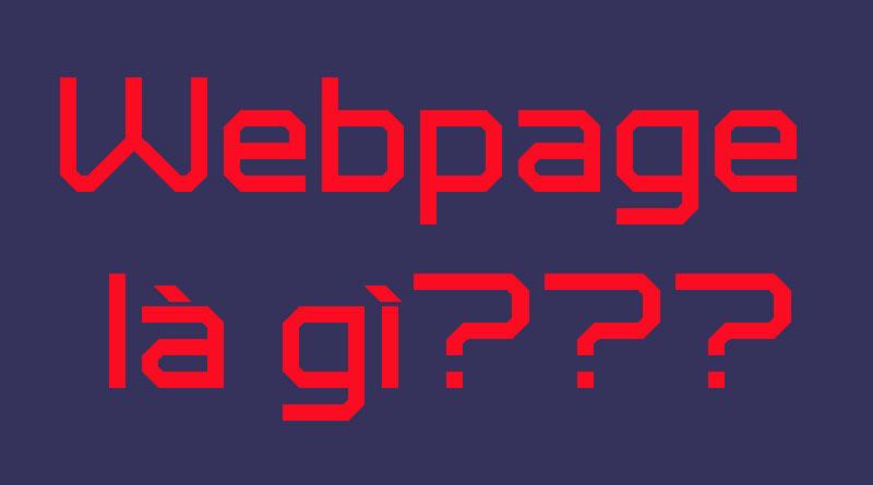 Webpage Là Gì? Tìm Hiểu Về Webpage Là Gì?