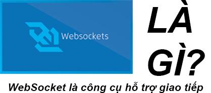 Websocket Là Gì? Tìm Hiểu Về Websocket Là Gì?