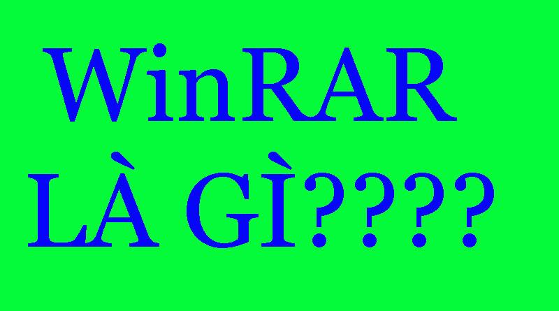 WinRAR Là Gì? Tìm Hiểu Về WinRAR Là Gì?
