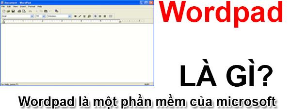 Wordpad Là Gì? Tìm Hiểu Về Wordpad Là Gì?